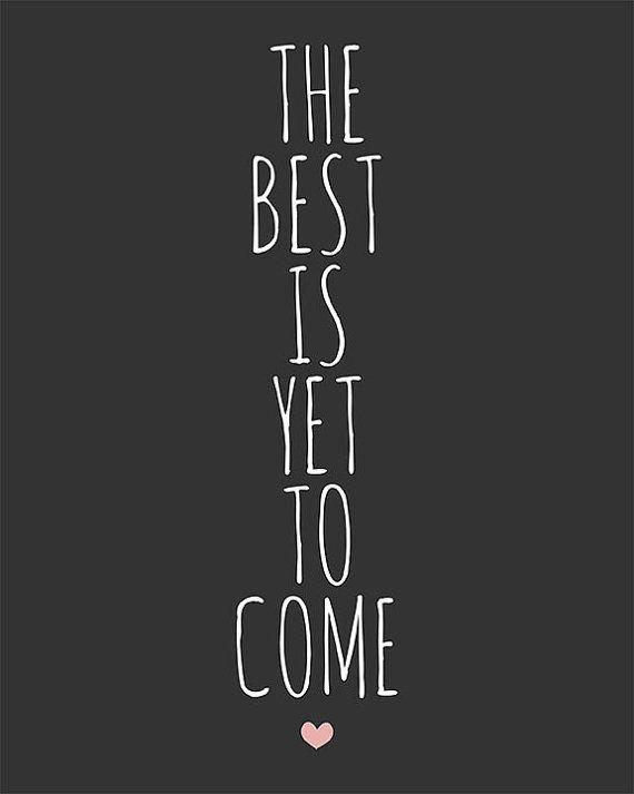 The best is yet to come Picture Quote #6