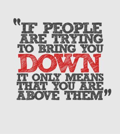 If people are trying to bring you down, it only means that you're above them Picture Quote #2