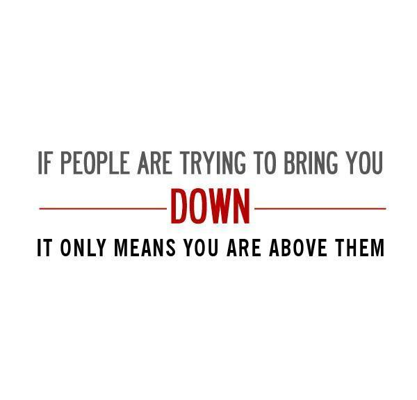 If people are trying to bring you down  it only means that you re    Quotes About People Trying To Bring You Down
