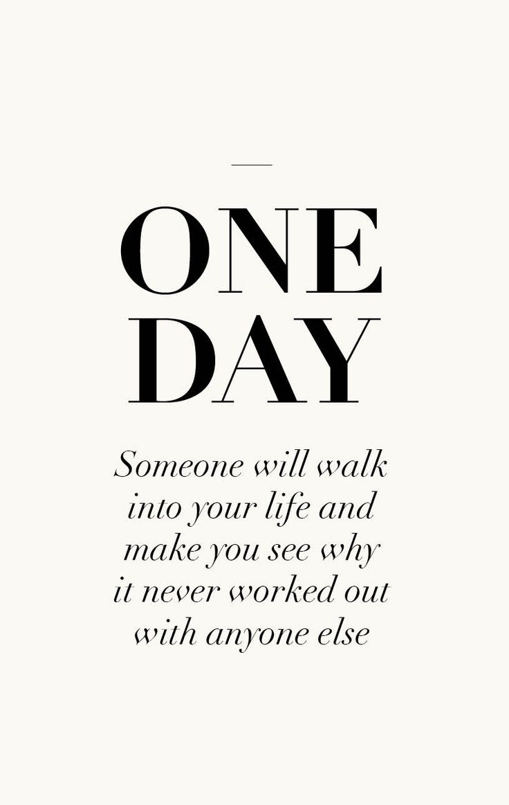 One day someone will walk into your life and make you see why it never worked out with anyone else Picture Quote #6