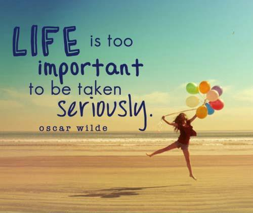 Life is too important to be taken seriously Picture Quote #1