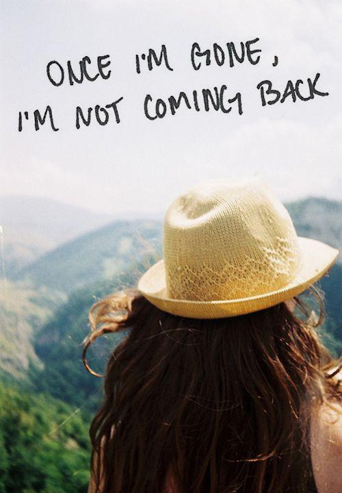 Once i'm gone, i'm not coming back Picture Quote #1