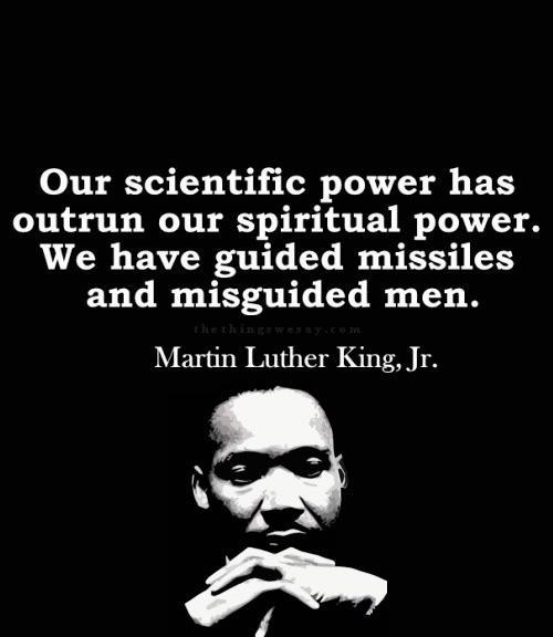Our scientific power has outrun our spiritual power. We have guided missiles and misguided men Picture Quote #1