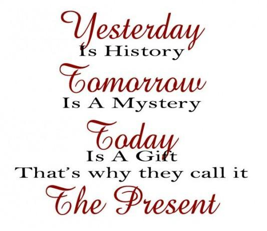 Yesterday is history. Tomorrow is a mystery. Today is a gift. That's why it is called the present Picture Quote #2
