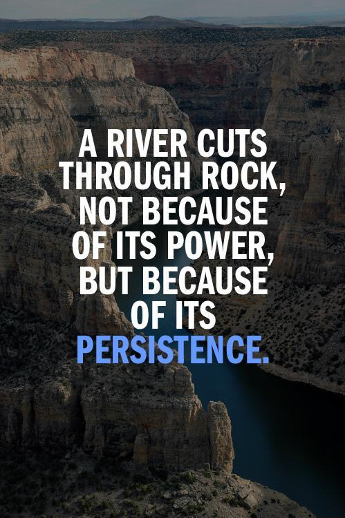 A river cuts through rock, not because of its power, but because of its persistence Picture Quote #1