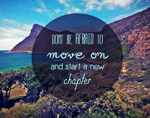 Don't be afraid to move on and start a new chapter Picture Quote #1
