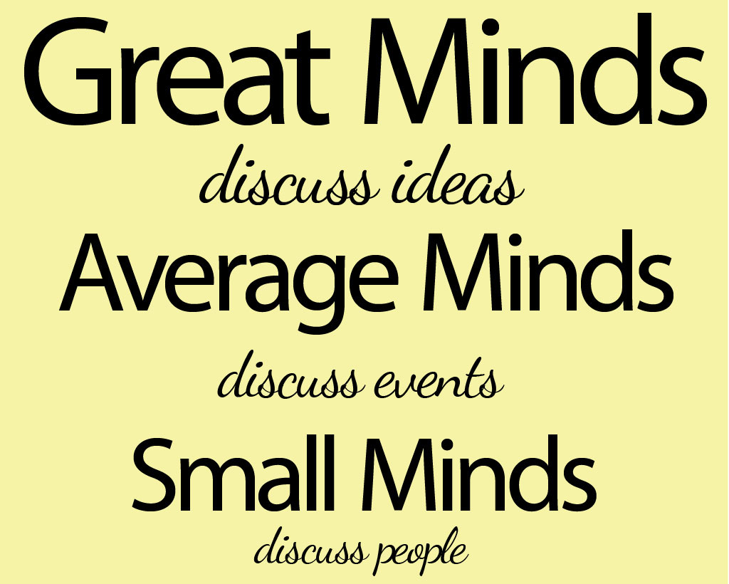 Great minds discuss ideas. Average minds discuss events. Small minds discuss people Picture Quote #1