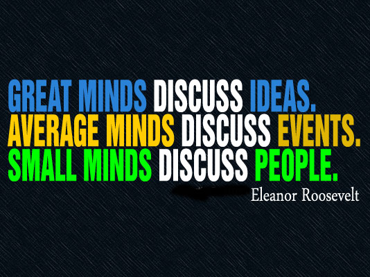 Great minds discuss ideas. Average minds discuss events. Small minds discuss people Picture Quote #2