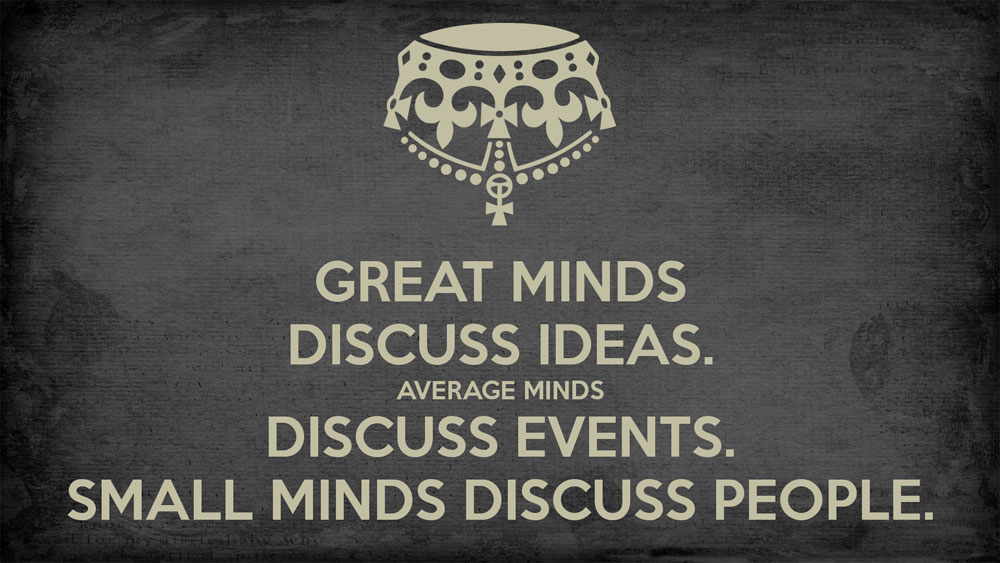 Great minds discuss ideas. Average minds discuss events. Small minds discuss people Picture Quote #3
