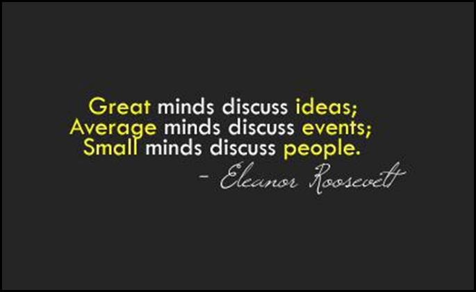 Great minds discuss ideas. Average minds discuss events. Small minds discuss people Picture Quote #4