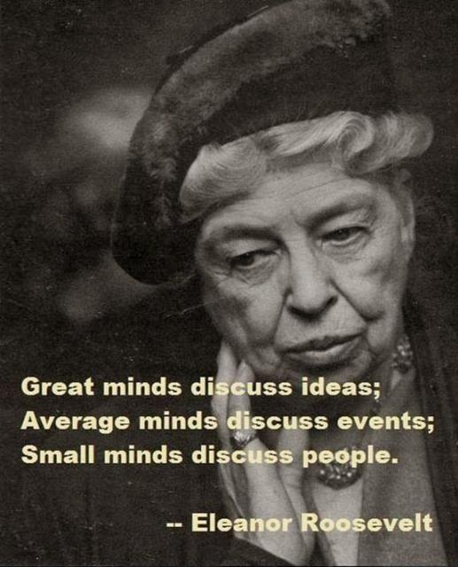 Great minds discuss ideas. Average minds discuss events. Small minds discuss people Picture Quote #6
