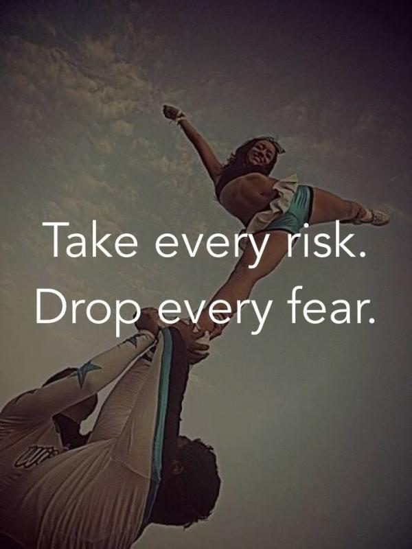 Take every risk. Drop every fear Picture Quote #2
