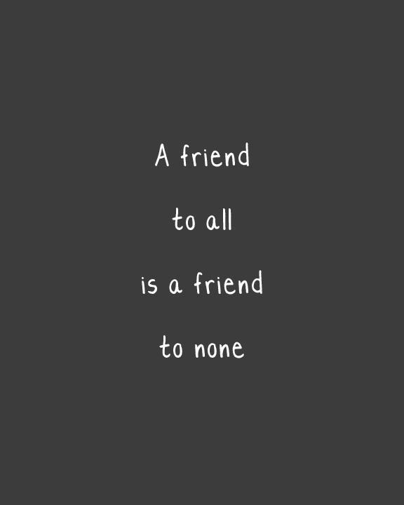 A friend to all is a friend to none Picture Quote #1