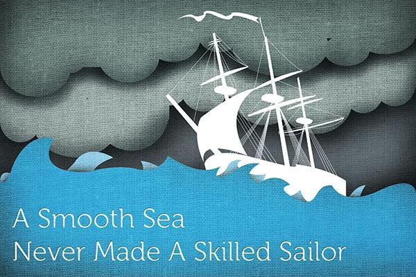 A smooth sea never made a skilled sailor Picture Quote #1