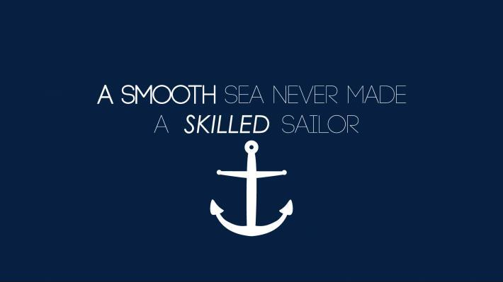 A smooth sea never made a skilled sailor Picture Quote #2