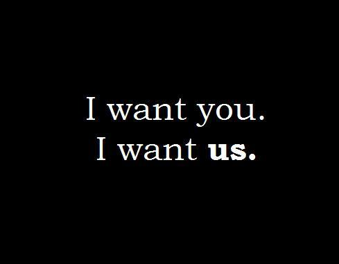 I want you. I want us Picture Quote #1