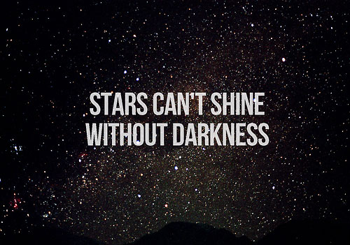 Stars can't shine without darkness Picture Quote #2