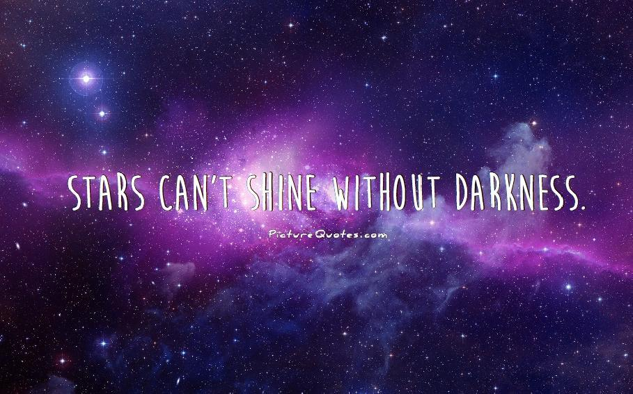 Stars can't shine without darkness Picture Quote #3