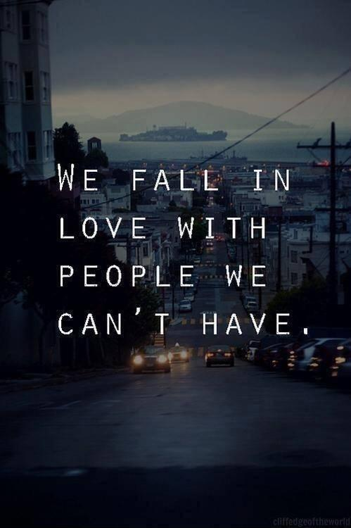 We fall in love with people we can't have Picture Quote #1