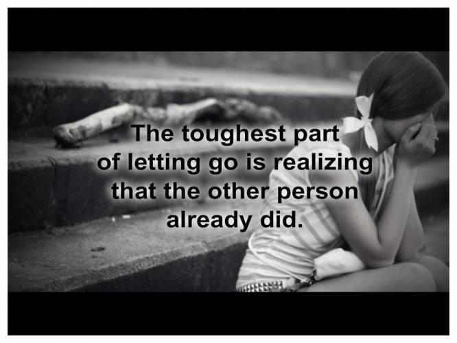 The toughest part of letting go is realizing the other person already did Picture Quote #1