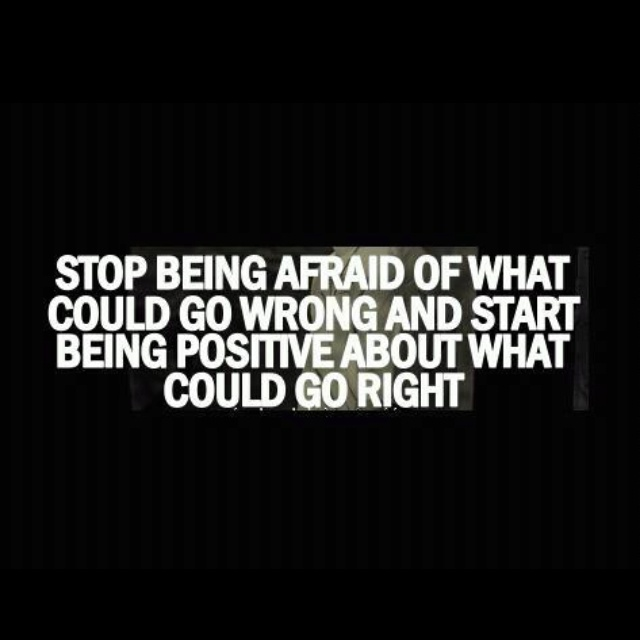 Stop being afraid of what could go wrong and start being positive about what could go right Picture Quote #1