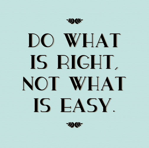 Do what is right, not what is easy Picture Quote 1