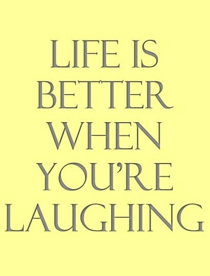 Life is better when you're laughing Picture Quote #7