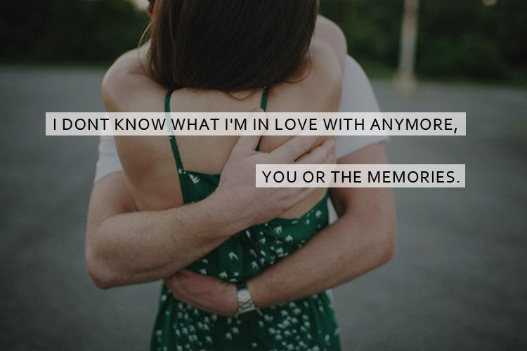 I dont know what i'm in love with anymore, you or the memories Picture Quote #1