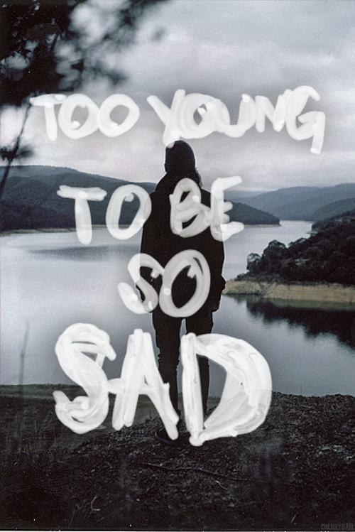 Too young to be so sad Picture Quote #1