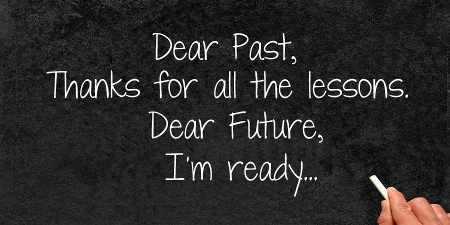 Dear past thanks for all the lessons. Dear future, i'm ready Picture Quote #1