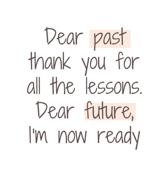 Dear past thanks for all the lessons. Dear future, i'm ready Picture Quote #3