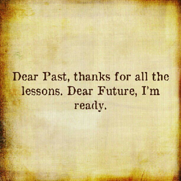 Dear past thanks for all the lessons. Dear future, i'm ready Picture Quote #4