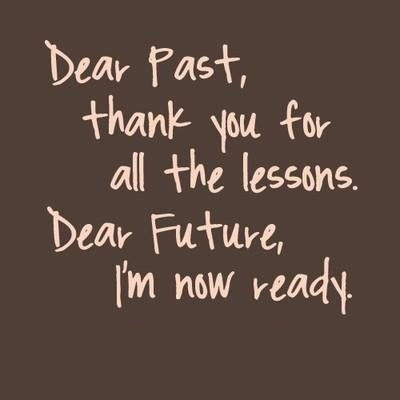 Dear past thanks for all the lessons. Dear future, i'm ready Picture Quote #5