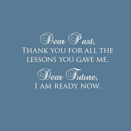 Dear past thanks for all the lessons. Dear future, i'm ready Picture Quote #6