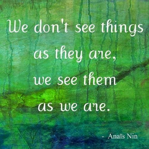 We don't see things as they are, we see them as we are Picture Quote #1