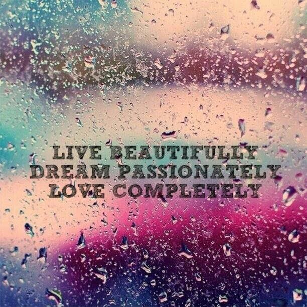 Live beautifully. Dream passionately. Love completely Picture Quote #3