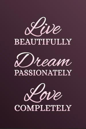 Live beautifully. Dream passionately. Love completely Picture Quote #4