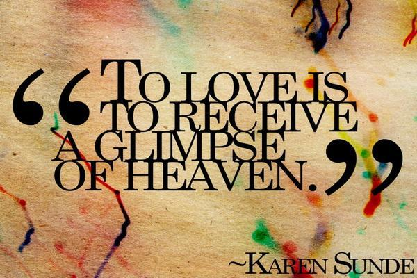 To love is to receive a glimpse of heaven Picture Quote #2