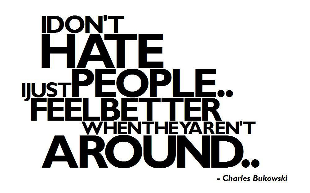 I don't hate people i just feel better when they aren't around Picture Quote #2