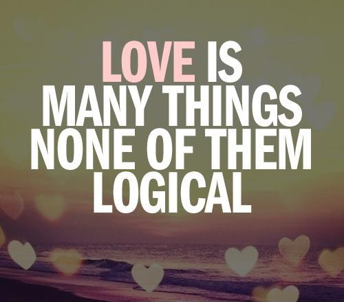 Love is many things, none of them logical Picture Quote #1