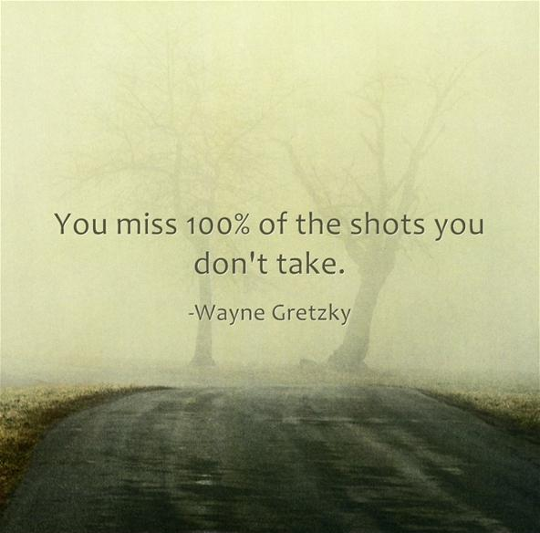 You miss 100% of the shots you don't take Picture Quote #1