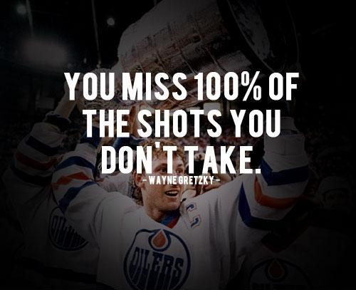 You miss 100% of the shots you don't take Picture Quote #3