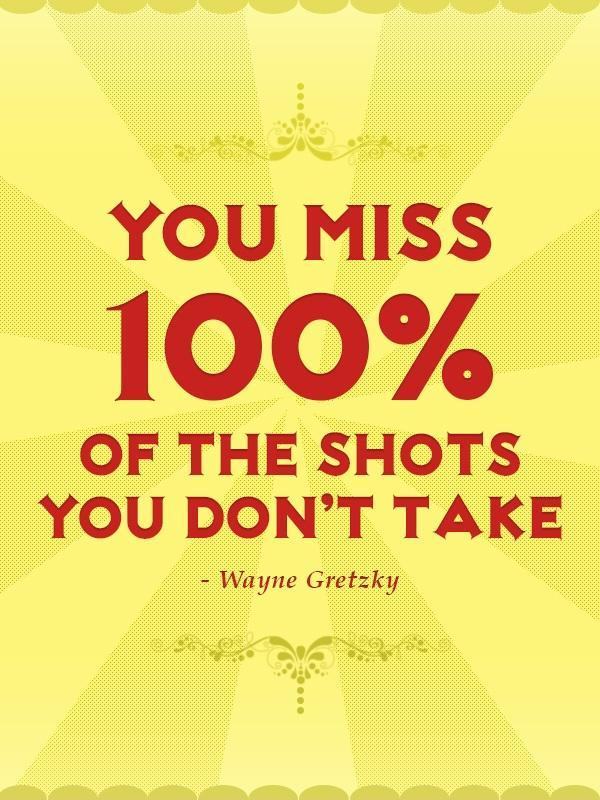 You miss 100% of the shots you don't take Picture Quote #4