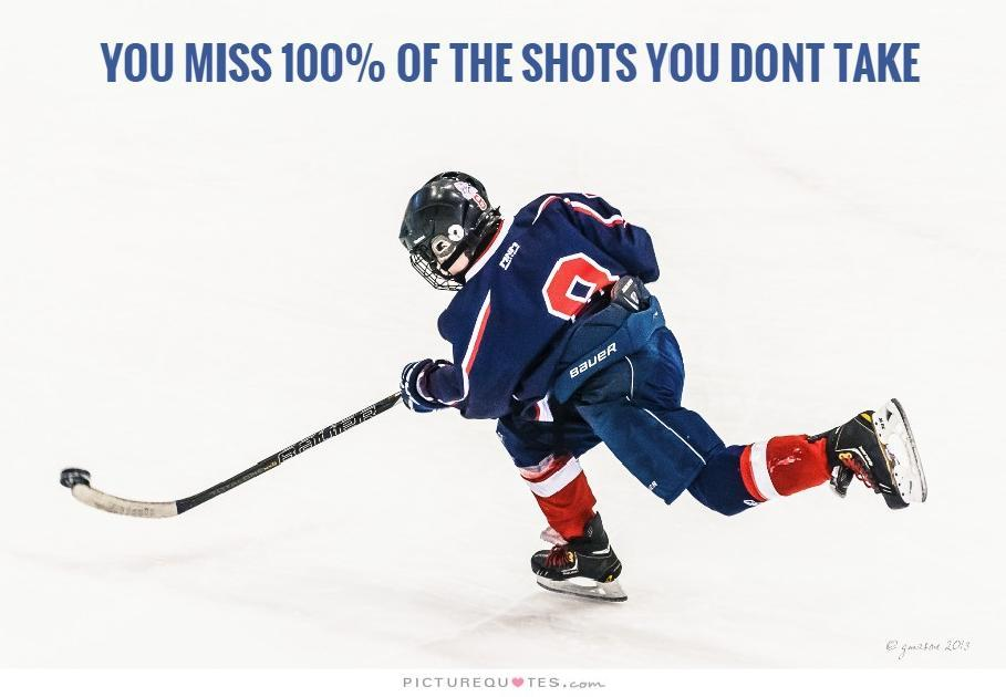 You miss 100% of the shots you don't take Picture Quote #5