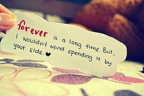 Forever is a long time but i wouldn't mind spending it by your side Picture Quote #2