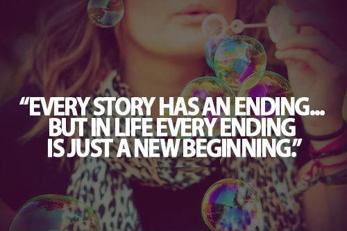 Every story has an end, but in life every end is just a ...