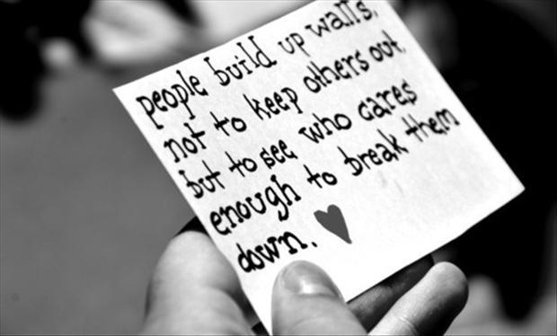 Sometimes you put walls up not to keep people out, but to see who cares enough to break them down Picture Quote #1