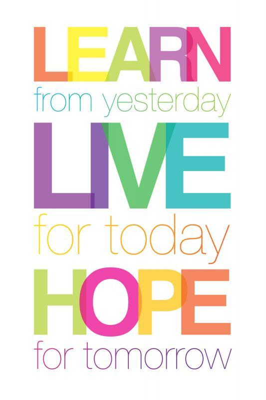 Learn from yesterday, live for today, hope for tomorrow Picture Quote #1