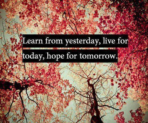 Learn from yesterday, live for today, hope for tomorrow Picture Quote #4