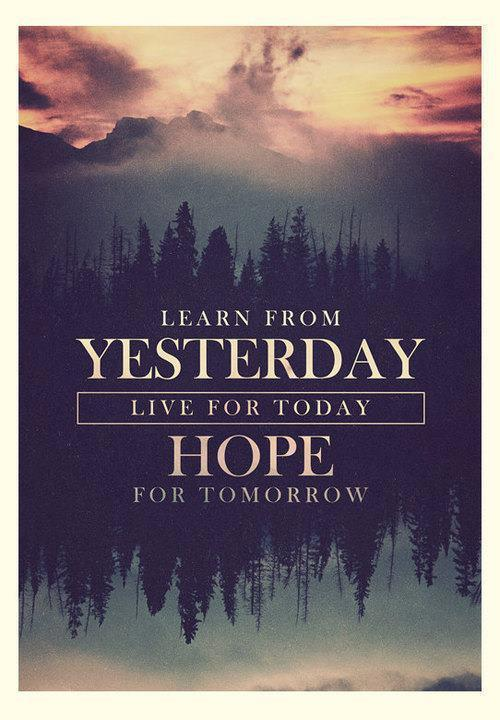 Learn from yesterday, live for today, hope for tomorrow Picture Quote #5